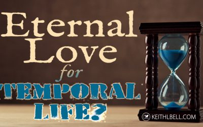 Eternal Love For Temporal Life? Hardly!